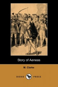 Story of Aeneas (Dodo Press): Historical Description Of Aeneas, The Trojan Hero And Son Of Prince Anchises And The Goddess Aphrodite, Whose Journey From Troy Is Detailed In Virgil's Aeneid.