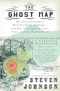 The Ghost Map: The Story of London's Most Terrifying Epidemic–and How It Changed Science, Cities, and the Modern World