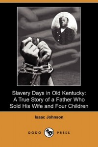 Slavery Days in Old Kentucky: A True Story of a Father Who Sold His Wife and Four Children (Dodo Press)