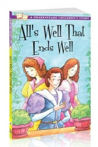 All's Well That Ends Well (A Shakespeare Children's Story)