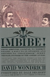 "Imbibe!: From Absinthe Cocktail to Whiskey Smash, a Salute in Stories and Drinks to ""Prof essor"" Jerry Thomas, Pioneer of the American Bar Featuringthe Original Formulae"