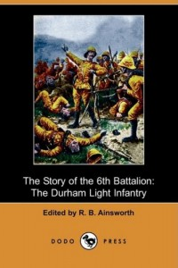 The Story of the 6th Battalion: The Durham Light Infantry, France, April 1915-November 1918 (Dodo Press)