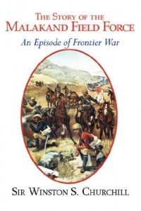 The Story of the Malakand Field Force – An Episode of the Frontier War
