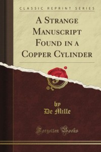 A Strange Manuscript Found in a Copper Cylinder (Classic Reprint)