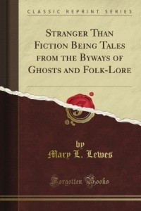 Stranger Than Fiction Being Tales from the Byways of Ghosts and Folk-Lore (Classic Reprint)