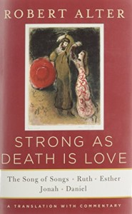 Strong As Death Is Love: The Song of Songs, Ruth, Esther, Jonah, and Daniel, A Translation with Commentary