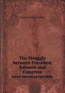 The Struggle between President Johnson and Congress over reconstruction