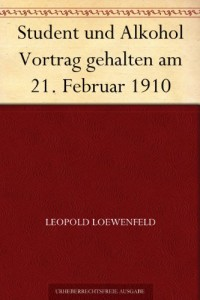 Student und Alkohol Vortrag gehalten am 21. Februar 1910 (German Edition)