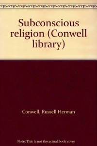 Subconscious religion (Conwell library)