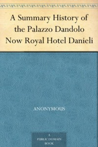 A Summary History of the Palazzo Dandolo Now Royal Hotel Danieli