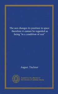 "The sun changes its position in space, therefore it cannot be regarded as being ""in a condition of rest"""