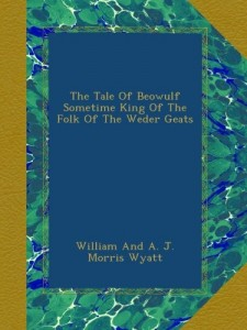 The Tale Of Beowulf Sometime King Of The Folk Of The Weder Geats
