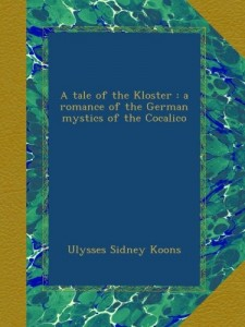 A tale of the Kloster : a romance of the German mystics of the Cocalico