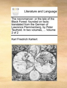The necromancer: or the tale of the Black Forest: founded on facts: translated from the German of Lawrence Flammenberg, by Peter Teuthold. In two volumes, …  Volume 2 of 2