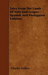 Tales From The Lands Of Nuts And Grapes – Spanish And Portuguese Folklore
