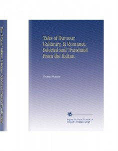 Tales of Humour, Gallantry, & Romance, Selected and Translated From the Italian.
