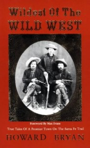 Wildest of the Wild West: True Tales of a Frontier Town on the Sante Fe Trail (True Tales of a Frontier Town on the Santa Fe Trail)