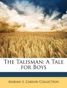 The Talisman: A Tale for Boys