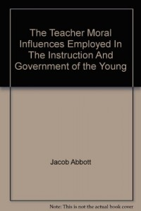 The Teacher Moral Influences Employed In The Instruction And Government of the Young