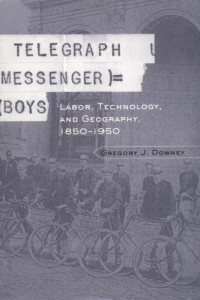 Telegraph Messenger Boys: Labor, Technology, and Geography, 1850-1950