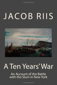 A Ten Year's War: An Account of the Battle with the Slum in New York