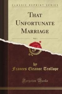 That Unfortunate Marriage, Vol. 1 (Classic Reprint)