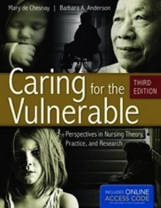 Caring For The Vulnerable: Perspectives in Nursing Theory, Practice, and Research (De Chasnay, Caring for the Vulnerable)
