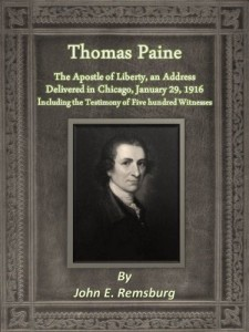 Thomas Paine: The Apostle of Liberty, an Address Delivered in Chicago, January 29, 1916, including the Testimony of Five hundred Witnesses