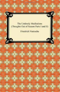 The Untimely Meditations (Thoughts Out of Season Parts I and II)