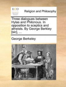 Three dialogues between Hylas and Philonous. In opposition to sceptics and atheists. By George Berkley [sic], …