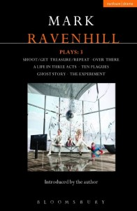 Ravenhill Plays: 3: Shoot/Get Treasure/Repeat; Over There; A Life in Three Acts; Ten Plagues; Ghost Story; The Experiment (Contemporary Dramatists)