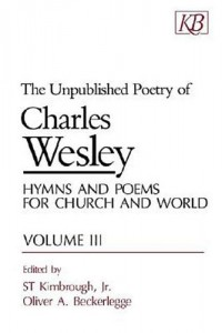 Unpublished Poetry of Charles Wesley: Hymns and Poems for Church and World, Vol. 3