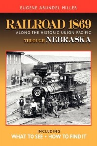 Railroad 1869 Along the Historic Union Pacific Through Nebraska (Railroad 1869 Along the Historic Union Pacific State by Stat)