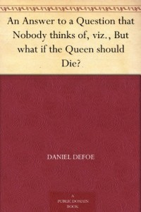 An Answer to a Question that Nobody thinks of, viz., But what if the Queen should Die?