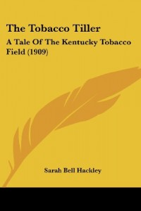 The Tobacco Tiller: A Tale Of The Kentucky Tobacco Field (1909)