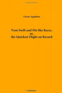 Tom Swift and His Sky Racer, or, the Quickest Flight on Record