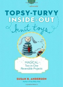 Topsy-Turvy Inside-Out Knit Toys: Magical Two-in-One Reversible Projects