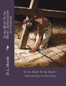 To the Work! To the Work! : Exhortations to Christians