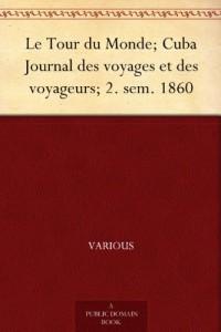 Le Tour du Monde; Cuba Journal des voyages et des voyageurs; 2. sem. 1860 (French Edition)