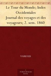 Le Tour du Monde; Indes Occidentales Journal des voyages et des voyageurs; 2. sem. 1860 (French Edition)