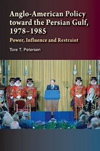Anglo-American Policy toward the  Persian Gulf, 1978–1985: Power, Influence and Restraint