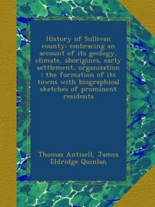 History of Sullivan county: embracing an account of its geology, climate, aborigines, early settlement, organization ; the formation of its towns with biographical sketches of prominent residents