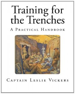 Training for the Trenches: A Practical Handbook (World War One – Military History)