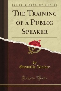 The Training of a Public Speaker (Classic Reprint)
