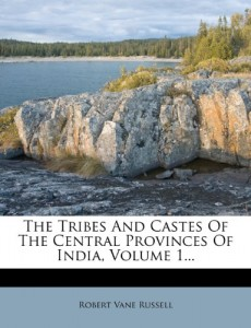 The Tribes And Castes Of The Central Provinces Of India, Volume 1…