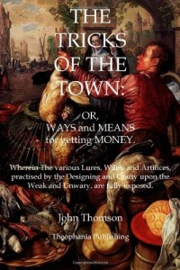 The Tricks of the Town: Or, Ways and Means for getting Money