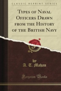 Types of Naval Officers Drawn from the History of the British Navy (Classic Reprint)