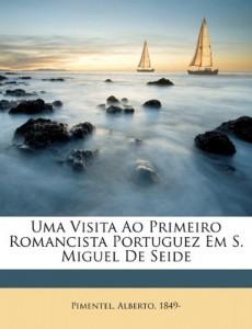 Uma visita ao primeiro romancista portuguez em S. Miguel de Seide (Portuguese Edition)