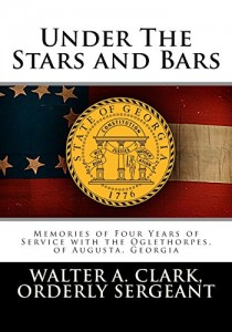 Under The Stars and Bars: Memories of Four Years of Service with the Oglethorpes, of Augusta, Georgia