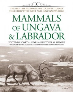 Mammals of Ungava and Labrador: The 1882-1884 Fieldnotes of Lucien M. Turner together with Inuit and Innu Knowledge